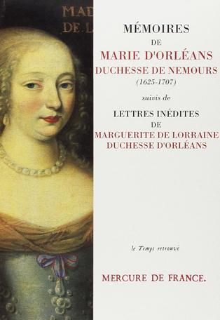 Mémoires de Marie d'Orléans, duchesse de Nemours suivi de Lettres inédites de Marguerite de Lorraine, duchesse d'Orléans
