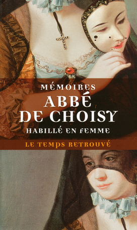 Mémoires pour servir à l'histoire de Louis XIV suivi de Mémoires de l'abbé de Choisy habillé en femme