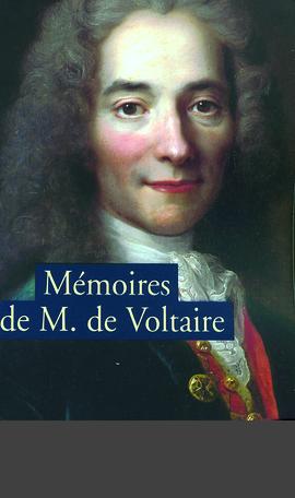 Mémoires pour servir à la vie de Monsieur de Voltaire écrits par lui-même suivi de Lettres à Frédéric II