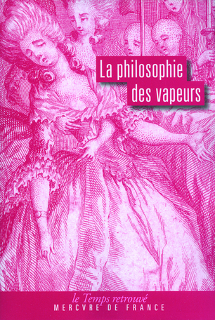 La philosophie des vapeurs suivi de Dissertation sur les vapeurs et les pertes de sang