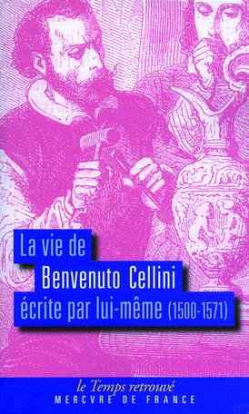 La vie de Benvenuto Cellini écrite par lui-même