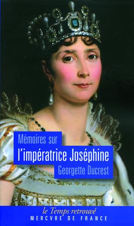 Mémoires sur l'impératrice Joséphine, ses contemporains, la cour de Navarre et de la Malmaison