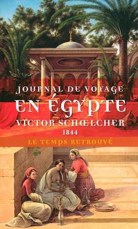 Journal de voyage en Égypte suivi de L'Égypte politique (Extraits)