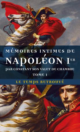 Mémoires intimes de Napoléon 1er par Constant, son valet de chambre
