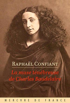 La muse ténébreuse de Charles Beaudelaire - Raphaël Confiant - Mercure de France