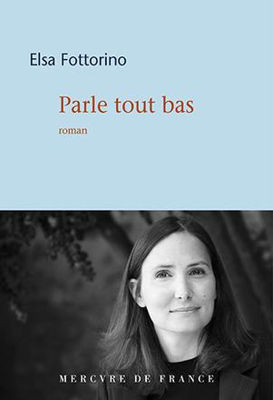 Parle tout bas - Elsa Fottorino - Mercure de France